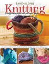 Take Along Knitting: 20+ Easy Portable Projects From Your Favorite Authors - North Light Books