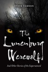 The Lunenburg Werewolf and Other Stories of the Supernatural - Steve Vernon