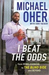 I Beat the Odds: From Homelessness to The Blind Side and Beyond - Michael Oher