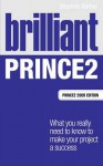 Brilliant Prince2: What You Really Need to Know to Make Your Project a Success. Stephen Barker - Stephen Barker
