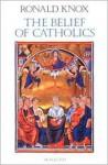 The Belief of Catholics - Ronald Knox, Karl Keating