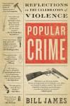 Popular Crime: Reflections on the Celebration of Violence - Bill James