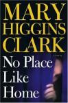 No Place Like Home : A Novel - Mary Higgins Clark