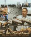 New World Baking: My Time in Shanghai. Dean Brettschneider - Dean Brettschneider