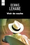 Vivir de noche (SERIE NEGRA) (Spanish Edition) - Dennis Lehane, DE ESPAÑA RENEDO, RAMON