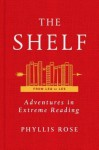 The Shelf: An Adventure in Reading - Phyllis Rose