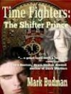 Time Fighters: The Shifter Prince - Mark Budman
