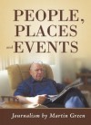 People, Places and Events: Journalism by Martin Green - Martin Green