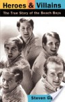 Heroes And Villains: The True Story Of The Beach Boys - Steven Gaines