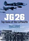 JG 26: Top Guns of the Luftwaffe - Donald Caldwell