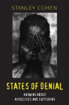 States of Denial: Knowing about Atrocities and Suffering - Stanley Cohen