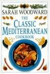 The Classic Mediterranean Cookbook - Sarah Woodward