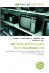 Artifacts and Gadgets from Warehouse 13 - Frederic P. Miller, Agnes F. Vandome, John McBrewster