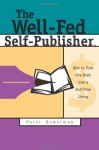 The Well-Fed Self-Publisher: How to Turn One Book into a Full-Time Living - Peter Bowerman