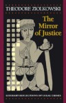 The Mirror of Justice: Literary Reflections of Legal Crises - Theodore Ziolkowski