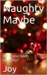 Naughty Maybe - Joy