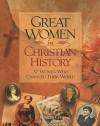 Great Women in Christian History: 37 Women Who Changed Their World - A. Kenneth Curtis, Daniel Graves