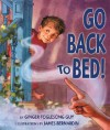 Go Back to Bed! - Ginger Foglesong Gibson