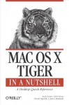 Mac OS X Tiger in a Nutshell: A Desktop Quick Reference (In a Nutshell (O'Reilly)) - Andy Lester, Chris Stone, Chuck Toporek, Jason McIntosh