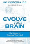 Evolve Your Brain: The Science of Changing Your Mind - Joe Dispenza, Amit Goswami