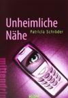 Unheimliche Nähe - Patricia Schröder, Kerstin Schürmann