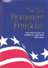 The Real Benjamin Franklin (Vol. 2 of the American classic series) - Andrew M. Allison, W. Cleon Skousen, M. Richard Maxfield