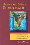 Heroes and Saints and Other Plays: Giving Up the Ghost, Shadow of a Man, Heroes and Saints - Cherríe L. Moraga