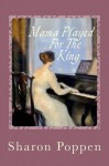 Mama Played for the King - Sharon Poppen