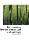 The Extraordinary Adventures of Arsene Lupin Gentleman-Burglar - Maurice Leblanc