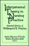 Interpersonal Theory in Nursing Practice: Selected Works of Hildegard E. Peplau - Anita W. O'Toole, Sheila R. Welt, Sheila Rouslin Welt, Anita Werner O'Toole
