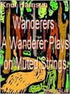 A Wanderer Plays on Muted Strings - Knut Hamsun