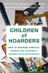 Children of Hoarders: How to Minimize Conflict, Reduce the Clutter, and Improve Your Relationship - Katharine Donnelly, Fugen Neziroglu