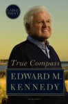 True Compass: A Memoir (Large Print) - Edward M. Kennedy