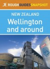 Wellington and around Rough Guides Snapshot New Zealand (includes the Miramar Peninsula and Zealandia) (Rough Guide to...) - Laura Harper, Tony Mudd, Catherine Le Nevez, Paul Whitfield