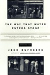 The Way That Water Enters Stone: Stories - John Dufresne