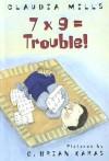 7 X 9 = Trouble! - Claudia Mills, G. Brian Karas