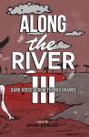Along the River III: Dark Voices from the Rio Grande - David Bowles, Álvaro Rodríguez