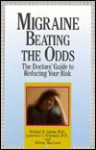 Migraine: Beating The Odds: The Doctors' Guide To Reducing Your Risk - Richard B. Lipton, Lawrence Newman, Helene MacLean