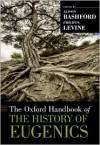 The Oxford Handbook of the History of Eugenics - Alison Bashford, Philippa Levine