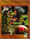 The Jeff Corwin Experience - Into Wild Amazonia (The Jeff Corwin Experience) - Elaine Pascoe