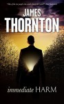 Immediate Harm - James Thornton