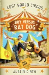 Boy Versus Rat Dog: : The Lost World Circus Book 4 - Justin D'Ath