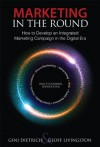 Marketing in the Round: How to Develop an Integrated Marketing Campaign in the Digital Era (Que Biz-Tech) - Gini Dietrich, Geoff Livingston