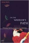 On the Warrior's Path: Philosophy, Fighting, and Martial Arts Mythology - Daniele Bolelli