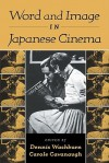 Word and Image in Japanese Cinema - Dennis Washburn, Carole Cavanaugh