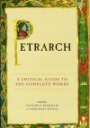 Petrarch: A Critical Guide to the Complete Works - Victoria Kirkham, Armando Maggi
