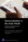Democratization in the Arab World: Prospects and Lessons from Around the Globe - Laurel E. Miller, Jeffrey Martini, F. Stephen Larrabee, Angel Rabasa, Stephanie Pezard, Julie E. Taylor, Tewodaj Mengistu