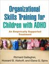 Organizational Skills Training for Children with ADHD: An Empirically Supported Treatment - Richard Gallagher, Howard B. Abikoff, Elana G. Spira