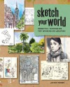 Sketch Your World: Essential Techniques for Drawing on Location - James Hobbs