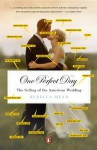 One Perfect Day: The Selling of the American Wedding - Rebecca Mead